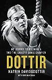 Dottir: My Journey to Becoming a Two-Time Crossfit Games Champion (International Edition) - Katrin Davidsdottir