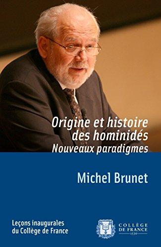 Origine et histoire des hominidés. Nouveaux paradigmes: Leçon inaugurale prononcée le jeudi 27mars2008 (Leçons inaugurales t. 199) par Michel Brunet