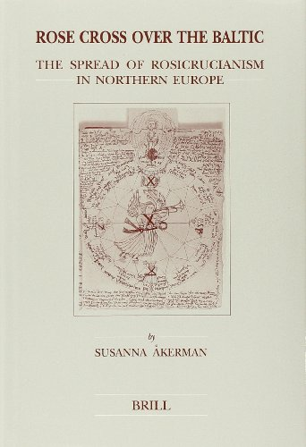 Rose Cross Over the Baltic: The Spread of Rosicrucianism in Northern Europe (Brill's Studies in Intellectual History, Band 87)