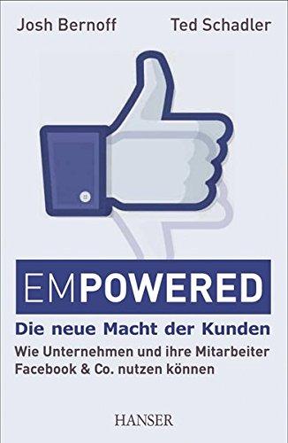 Empowered - Die neue Macht der Kunden: Wie Unternehmen und ihre Mitarbeiter Facebook & Co. nutzen können