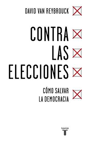 Contra las elecciones: Cómo salvar la democracia (Pensamiento)