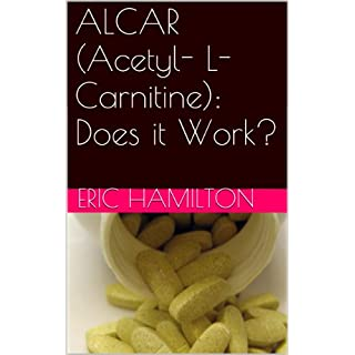 ALCAR (Acetyl- L-Carnitine): Does it Work? (Supplements: Reviewing the Evidence) (English Edition)