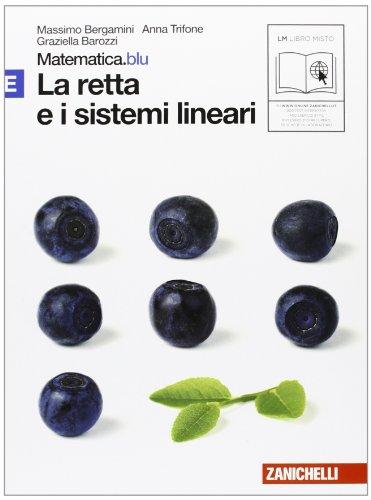 Matematica.blu 2.0. Vol. E.Blu: La retta e i sistemi lineari. Per le Scuole superiori. Con espansione online
