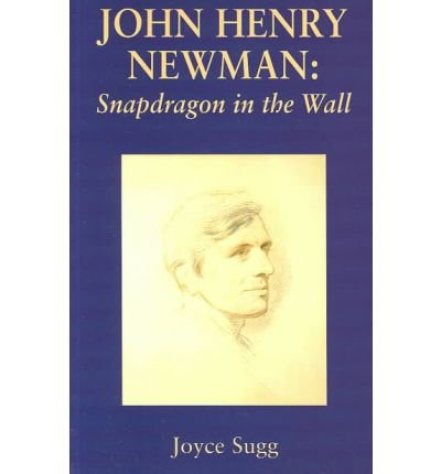 [(John Henry Newman: Snapdragon in the Wall )] [Author: Joyce Sugg] [Feb-2002]