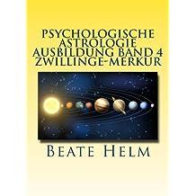 Psychologische Astrologie - Ausbildung Band 4 - Zwillinge - Merkur: Lernen - Wissen - Sprache - Kontakte - Austausch - Kommunikation