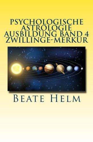 Psychologische Astrologie - Ausbildung Band 4 - Zwillinge - Merkur: Lernen - Wissen - Sprache - Kontakte - Austausch - Kommunikation -
