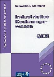 Industrielles Rechnungswesen - GKR. Finanzbuchhaltung - Analyse und Kritik des Jahresabschlusses - Kosten- und Leistungsrechnung: Industrielles Rechnungswesen GKR, Lehrbuch