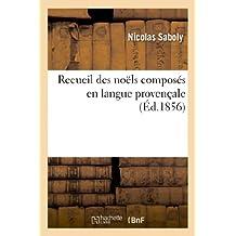 Recueil Des Noëls Composés En Langue Provençale (Arts)