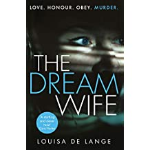 The Dream Wife: The gripping new psychological thriller with a twist you won't see coming in 2018 (English Edition)