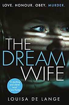 The Dream Wife: The gripping new psychological thriller with a twist you won't see coming in 2018 by [Lange, Louisa de]
