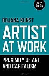 Artist at Work, Proximity of Art and Capitalism by Bojana Kunst (2015-08-28)