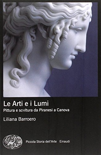 Le Arti e i Lumi. Pittura e scultura da Piranesi a Canova (Piccola storia dell'arte) por Liliana Barroero