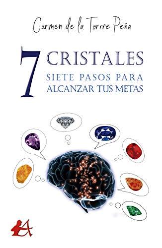 7 cristales, 7 pasos para alcanzar tus metas por Carmen de la Torre Peña