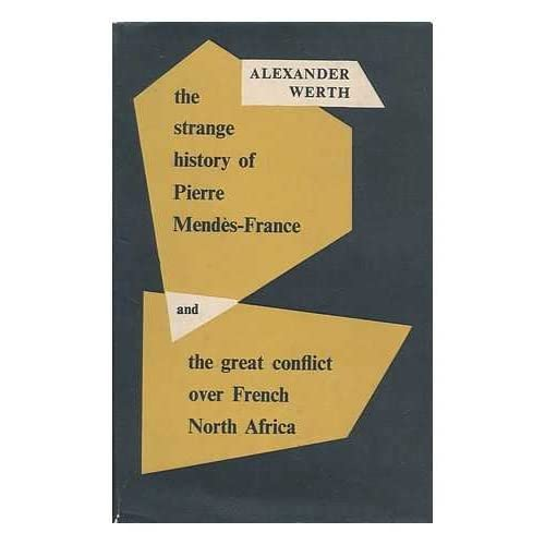 The Strange History of Pierre Mendes France and the Great Conflict over French North Africa