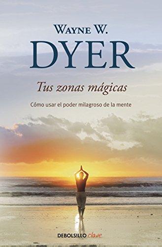 Tus zonas mágicas: Cómo usar el poder milagroso de la mente (CLAVE) por Wayne Dyer