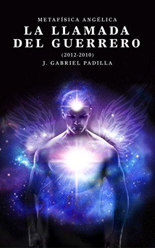 La Llamada del Guerrero (2012-2020): Metafísica angélica por J. Gabriel Padilla