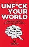 UNFUCK YOUR WORLD | Ratgeber Weg von Pornos, rein ins porno Leben. - Pascal Gabriel