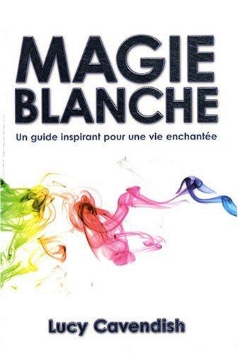 Magie Blanche - un Guide Inspirant pour une Vie Enchantée