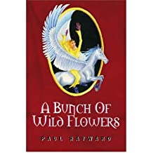 [BUNCH OF WILD FLOWERS] by (Author)Hayward, Paul B. on Aug-01-05