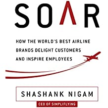 Soar: How the World's Best Airline Brands Delight Customers and Inspire Employees