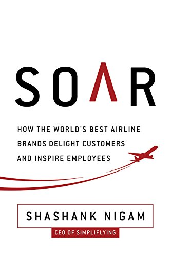 Soar: How the Best Airline Brands Delight Customers and Inspire Employees por Shashank Nigam