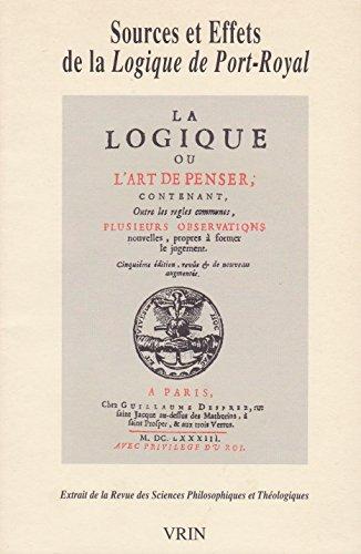 Sources et effets de la Logique de Port-Royal : Extrait de la Revue des Sciences Philosophiques et Théologiques