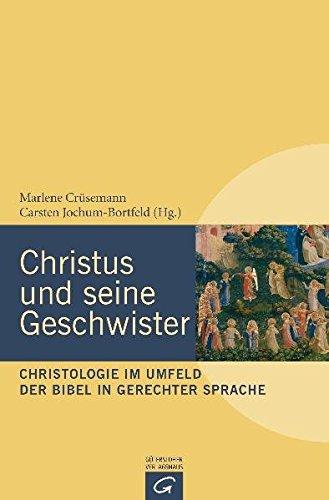 Christus und seine Geschwister: Christologie im Umfeld der Bibel in gerechter Sprache