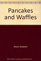 Pancakes and Waffles by Elizabeth Alston (1993-02-01)