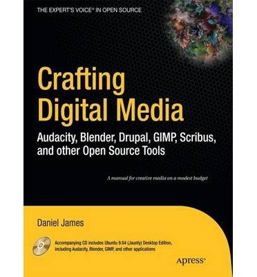 crafting-digital-media-audacity-blender-drupal-gimp-scribus-and-other-open-source-tools-by-author-daniel-james-december-2009