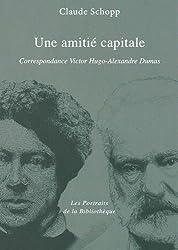 Une amitie capitale : Correspondance Victor Hugo - Alexandre Dumas