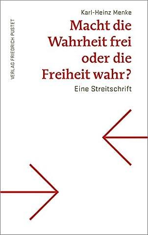 Macht die Wahrheit frei oder die Freiheit wahr?: Eine Streitschrift (German Edition)