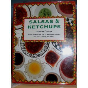 Salsas & Ketchups: Tastes, Traditions and over 75 International Recipes, With Notes on Their Origins and Uses by Silvana Franca (1995-09-01)