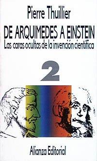 De Arquímedes a Einstein: Las caras ocultas de la invención científica. Tomo II (El Libro De Bolsillo (Lb)) por Pierre Thuillier