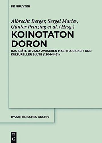 Koinotaton Doron: Das späte Byzanz zwischen Machtlosigkeit und kultureller Blüte (1204–1461) (Byzantinisches Archiv)