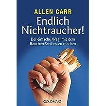 Endlich Nichtraucher!: Der einfache Weg, mit dem Rauchen Schluss zu machen - aktualisierte und überarbeitete Ausgabe (German Edition)