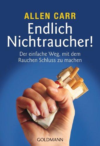 Endlich Nichtraucher!: Der einfache Weg, mit dem Rauchen Schluss zu machen - aktualisierte und überarbeitete Ausgabe von [Carr, Allen]