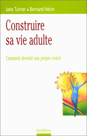 Construire sa vie adulte : Comment devenir son propre coach
