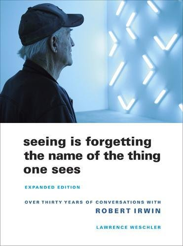 Seeing Is Forgetting the Name of the Thing One Sees por Lawrence Weschler