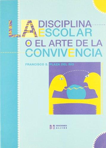 La disciplina escolar o el arte de la convivencia por Francisco S. Plaza del Río