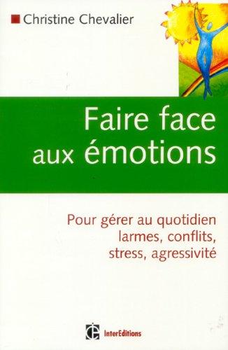 Faire face aux émotions : Pour gérer au quotidien conflits, stress, agressivité