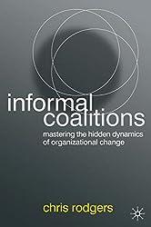 Informal Coalitions: Mastering the Hidden Dynamics of Organizational Change