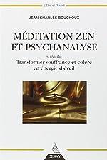 Méditation zen et psychanalyse suivi de Transformer souffrance et colère en énergie d'éveil de Jean-Charles Bouchoux