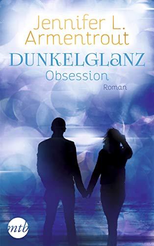 Dunkelglanz - Obsession: Das Spin-Off zur Obsidian-Reihe von [Armentrout, Jennifer L.]