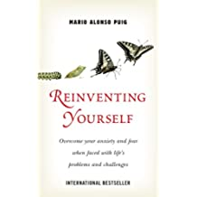 REINVENTING YOURSELF: OVERCOME YOUR ANXIETY AND FEAR WHEN FACED WITH LIFE'S PROBLEMS AND CHALLENGES