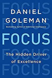 Focus: The Hidden Driver of Excellence by Daniel Goleman (2013-10-08)