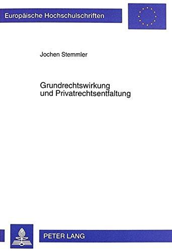 Grundrechtswirkung und Privatrechtsentfaltung (Europäische Hochschulschriften Recht)