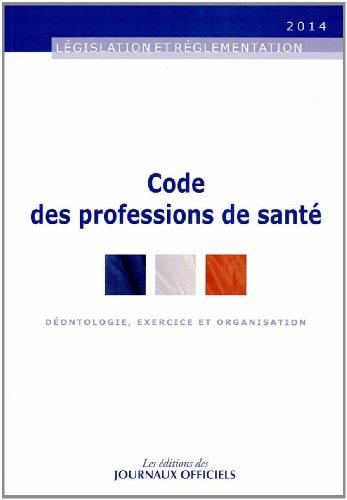 Code des professions de santé - Déontologie, exercice et organisation
