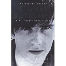 The Beatles' Shadow: Stuart Sutcliffe & His Lonely Hearts Club: Stuart Sutcliffe's Lonely Hearts Club