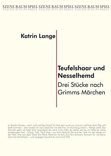 Preisvergleich Produktbild Teufelshaar und Nesselhemd: Drei Stücke nach Grimms Märchen (SZENE RAUM SPIEL)