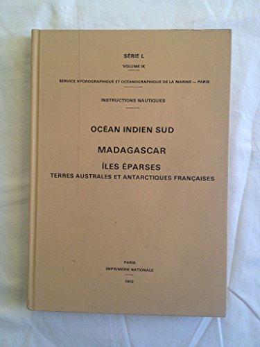 Instructions nautiques. Océan Indien Sud. Madagascar. Iles éparses Terres Australes et Antarctiques Françaises par Collectif